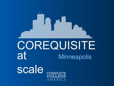 COREQUISITE at scale Minneapolis. 2 Alliance Member  Arkansas  Colorado  Connecticut  District of Columbia  Florida  Georgia  Hawaii  Idaho 