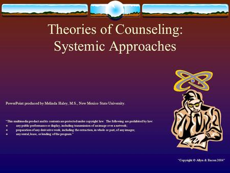 "Theories of Counseling: Systemic Approaches PowerPoint produced by Melinda Haley, M.S., New Mexico State University. ""This multimedia product and its contents."