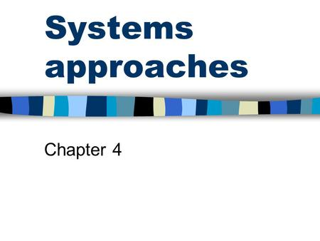 Systems approaches Chapter 4. Organization as a system A open, complex set of interdependent parts that interact to adapt to a constantly changing environment.