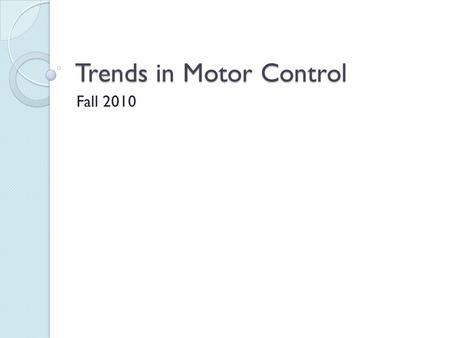 Trends in Motor Control Fall 2010. Study of Motor Behavior in the 20th Century S-R approaches (Black Box) Hierarchical models (Active Processor) Dynamic.