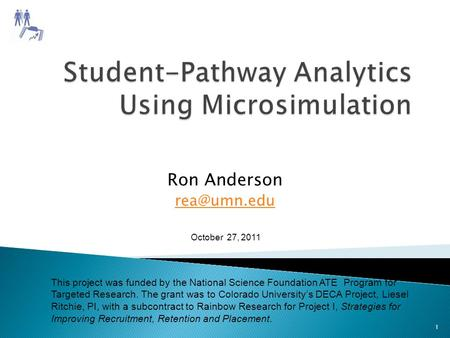 Ron Anderson This project was funded by the National Science Foundation ATE Program for Targeted Research. The grant was to Colorado University's.