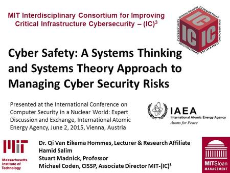 MIT Interdisciplinary Consortium for Improving Critical Infrastructure Cybersecurity – (IC) 3 Cyber Safety: A Systems Thinking and Systems Theory Approach.