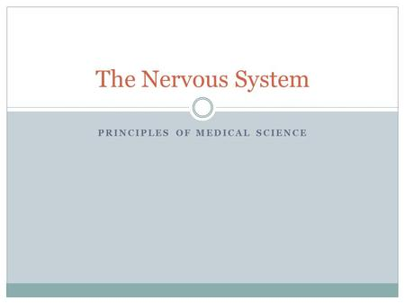PRINCIPLES OF MEDICAL SCIENCE The Nervous System.