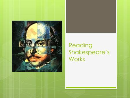 Reading Shakespeare's Works. Why is it so hard to read Shakespeare?