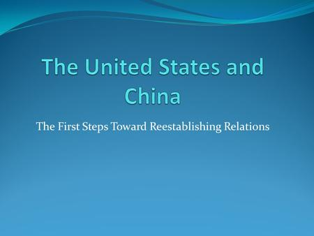 The First Steps Toward Reestablishing Relations. Changing Relations The late 1960s and 1970s saw a reordering of the world power structure. Détente was.