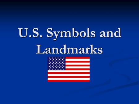 U.S. Symbols and Landmarks. The Flag The United States flag has 13 stripes. Seven are red and 6 are white. It also has 50 white stars on a blue background.