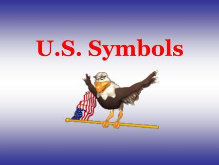 U.S. Symbols. Symbols of the U.S. Flag Buildings Great Seal Capital Building EagleWhite House Liberty Bell Supreme Court National Flower Building Uncle.