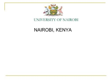UNIVERSITY OF NAIROBI NAIROBI, KENYA. Background The University of Nairobi dates back to 1956, with the establishment of the Royal Technical College,