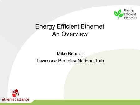 Energy Efficient Ethernet An Overview Mike Bennett Lawrence Berkeley National Lab.
