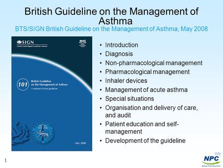 1 British Guideline on the Management of Asthma BTS/SIGN British Guideline on the Management of Asthma, May 2008 Introduction Diagnosis Non-pharmacological.