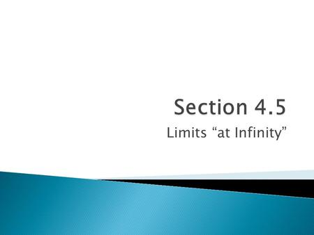 "Limits ""at Infinity"".  Deal with the end behavior of a function."