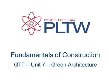 Fundamentals of Construction GTT – Unit 7 – Green Architecture.