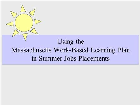 Using the Massachusetts Work-Based Learning Plan in Summer Jobs Placements.