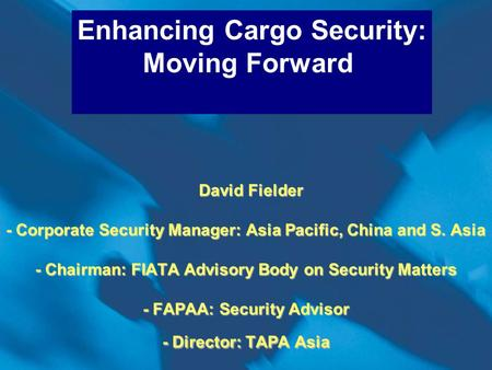David Fielder - Corporate Security Manager: Asia Pacific, China and S. Asia - Chairman: FIATA Advisory Body on Security Matters - FAPAA: Security Advisor.