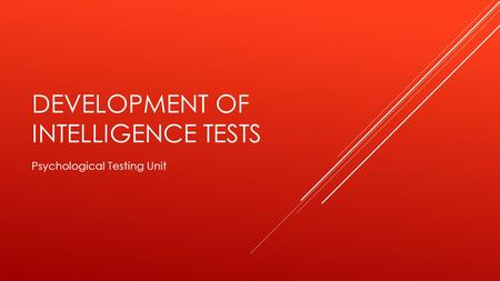 DEVELOPMENT OF INTELLIGENCE TESTS Psychological Testing Unit.
