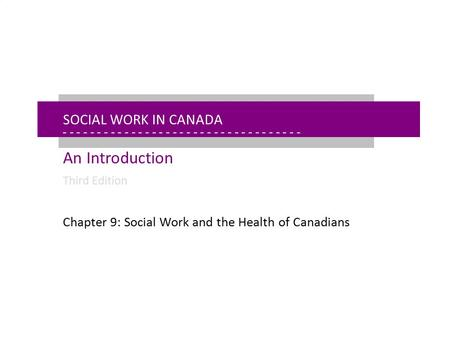 - - - - - - - - - - - - - - - - - - - - - - - - - - - - - - - - - - - - - - - - - - - - - - - - - - - - - Chapter 9: Social Work and the Health of Canadians.