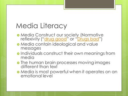 "Media Literacy  Media Construct our society (Normative reflexivity (""drug good"" or ""Drugs bad"")drug goodDrugs bad  Media contain ideological and value."
