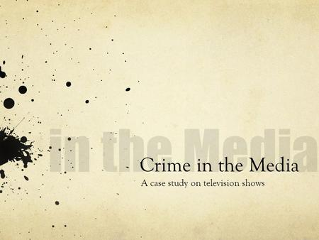 Crime in the Media A case study on television shows.