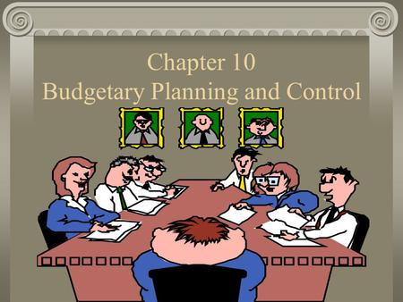 Chapter 10 Budgetary Planning and Control Presentation Outline I.An Overview of Budgeting II.The Master Budget and Selected Budget Formats.