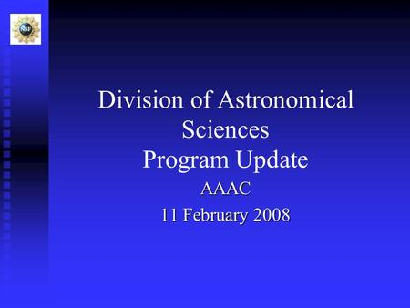 Division of Astronomical Sciences Program Update AAAC 11 February 2008.