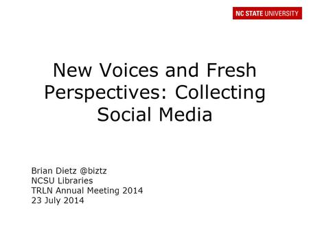 New Voices and Fresh Perspectives: Collecting Social Media Brian NCSU Libraries TRLN Annual Meeting 2014 23 July 2014.