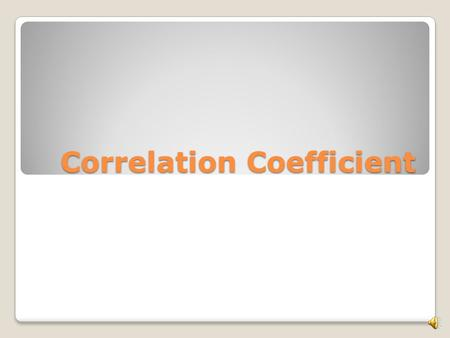 Correlation Coefficient Correlation coefficient refers to the type of relationship between variables that allows one to make predications from one variable.