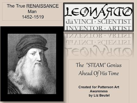 The STEAM Genius Ahead Of His Time Created for Patterson Art Awareness by Liz Beutel by Liz Beutel The True RENAISSANCE Man The True RENAISSANCE Man.