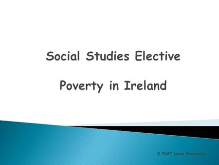 © PDST Home Economics.  To equip teachers with skills to teach the poverty dimension (6.6 and 6.7) of the Social Skills Elective  To introduce and utilise.