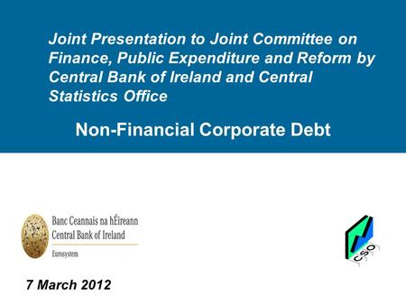 Joint Presentation to Joint Committee on Finance, Public Expenditure and Reform by Central Bank of Ireland and Central Statistics Office Non-Financial.