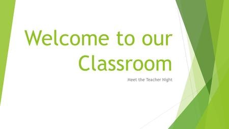 Welcome to our Classroom Meet the Teacher Night. Introductions Please feel free to introduce yourselves to everyone in the classroom!