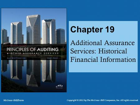 Additional Assurance Services: Historical Financial Information Chapter 19 McGraw-Hill/Irwin Copyright © 2012 by The McGraw-Hill Companies, Inc. All rights.