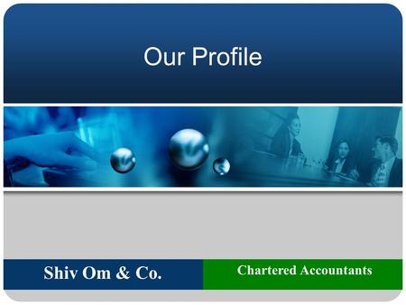 1 Our Profile Shiv Om & Co. Chartered Accountants.
