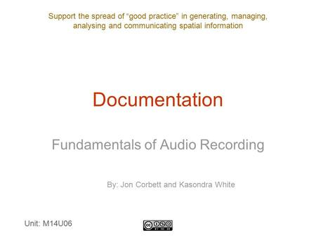 "Support the spread of ""good practice"" in generating, managing, analysing and communicating spatial information Documentation Fundamentals of Audio Recording."