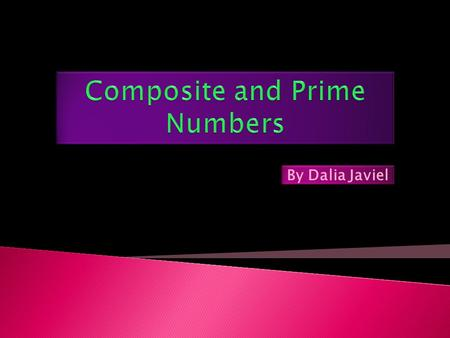 By Dalia Javiel. A number that can be divided without remainder by at least one positive number other than itself and 1. Any number that is not prime.