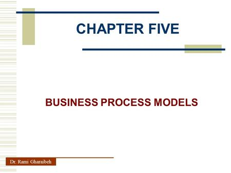 CHAPTER FIVE Dr. Rami Gharaibeh BUSINESS PROCESS MODELS.