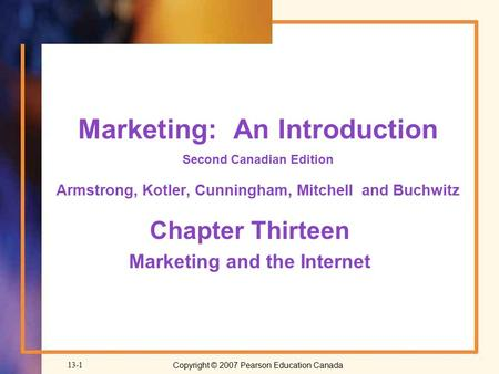Copyright © 2007 Pearson Education Canada13-1 Marketing: An Introduction Second Canadian Edition Armstrong, Kotler, Cunningham, Mitchell and Buchwitz Chapter.