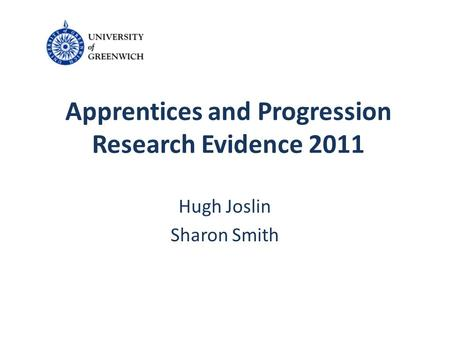 Apprentices and Progression Research Evidence 2011 Hugh Joslin Sharon Smith.