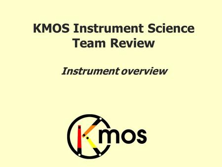 KMOS Instrument Science Team Review Instrument overview.