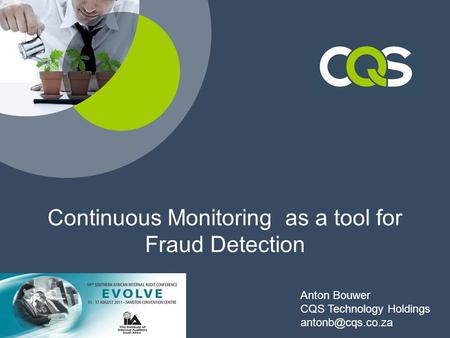 Continuous Monitoring as a tool for Fraud Detection Anton Bouwer CQS Technology Holdings