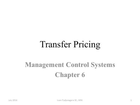 Transfer Pricing Management Control Systems Chapter 6 July 2014Iwan Pudjanegara SE., MM.1.