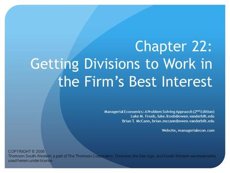 Chapter 22: Getting Divisions to Work in the Firm's Best Interest COPYRIGHT © 2008 Thomson South-Western, a part of The Thomson Corporation. Thomson, the.