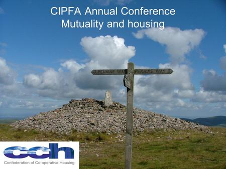 CIPFA Annual Conference Mutuality and housing. The UK needs to bring co-operative and mutual housing options into our national housing policies An alternative.