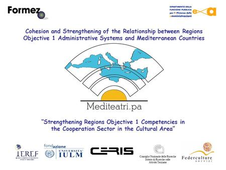 """Strengthening Regions Objective 1 Competencies in the Cooperation Sector in the Cultural Area"" Cohesion and Strengthening of the Relationship between."