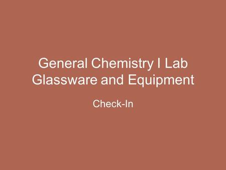 General Chemistry I Lab Glassware and Equipment Check-In.