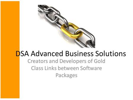 Creators and Developers of Gold Class Links between Software Packages DSA Advanced Business Solutions.