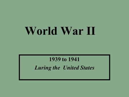 World War II 1939 to 1941 Luring the United States.