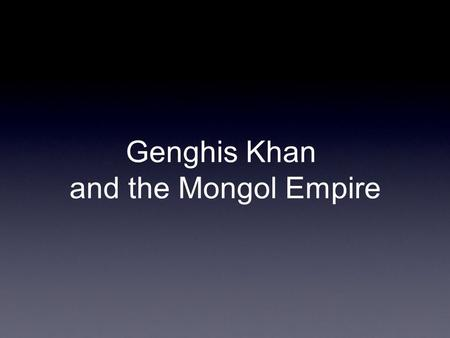 Genghis Khan and the Mongol Empire. 2 3 4 5 6.