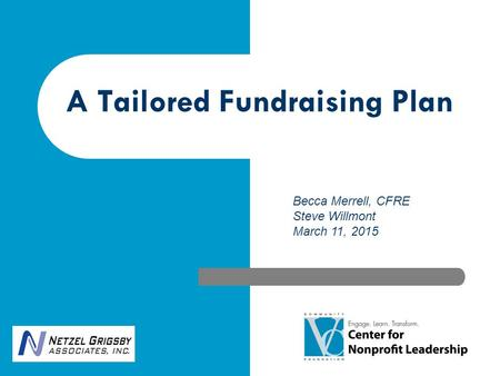 A Tailored Fundraising Plan Becca Merrell, CFRE Steve Willmont March 11, 2015 May 15,