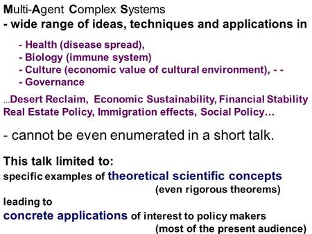 Multi-Agent Complex Systems - wide range of ideas, techniques and applications in - Health (disease spread), - Biology (immune system) - Culture (economic.