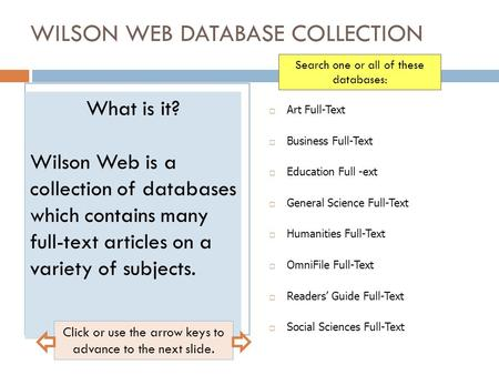 WILSON WEB DATABASE COLLECTION  Art Full-Text  Business Full-Text  Education Full -ext  General Science Full-Text  Humanities Full-Text  OmniFile.